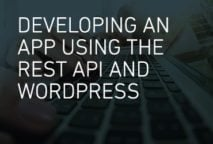 Developing an App Using the REST API and WordPress
